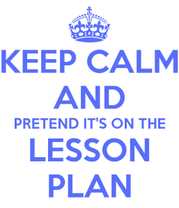 keep-calm-and-pretend-it-s-on-the-lesson-plan-66