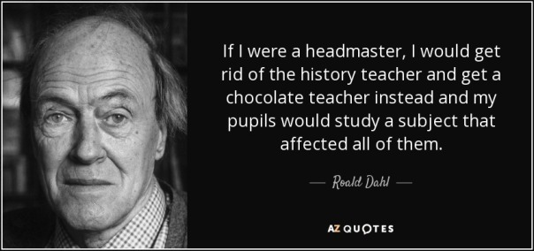 quote-if-i-were-a-headmaster-i-would-get-rid-of-the-history-teacher-and-get-a-chocolate-teacher-roald-dahl-116-12-90