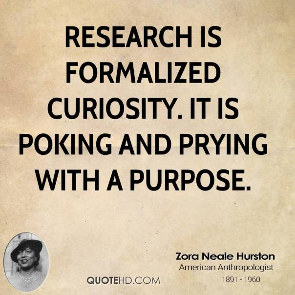 Research-is-formalized-curiosity.-It-is-poking-and-prying-with-a-purpose-Zora-Neale-Hurston